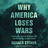 Why America Loses Wars Limited War and US Strategy from the Korean War to the Present, Donald Stoker