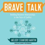 Brave Talk Building Resilient Relationships in the Face of Conflict, Melody Stanford Martin