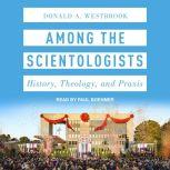 Among the Scientologists History, Theology, and Praxis, Donald A. Westbrook