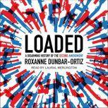 Loaded A Disarming History of the Second Amendment, Roxanne Dunbar-Ortiz