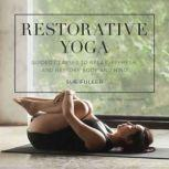 Restorative Yoga Guided Classes to Relax, Refresh, and Restore Body and Mind, Sue Fuller