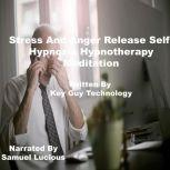 Stress And Anger Release Self Hypnosis Hypnotherapy Meditation, Key Guy Technology