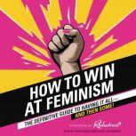 How to Win at Feminism The Definitive Guide to Having It All--And Then Some!, Reductress