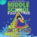 Middle School: Field Trip Fiasco, James Patterson