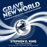 Grave New World The End of Globalization, the Return of History, Stephen D. King