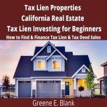 Tax Lien Properties California Real Estate Tax Lien Investing for Beginners How to Find & Finance Tax Lien & Tax Deed Sales, Green E. Blank