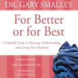 For Better or for Best A Valuable Guide to Knowing, Understanding, and Loving your Husband, Gary Smalley