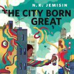 The City Born Great A Tor.com Original, N. K. Jemisin