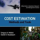 Cost Estimation Methods and Tools (Wiley Series in Operations Research and Management Science), Gregory K. Mislick