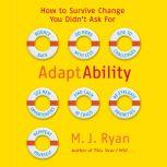 Adaptability How To Survive Change You Didn't Ask For, M. J. Ryan