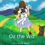 Oz the Wiz, L. Frank Baum
