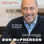 You Throw Like A Girl The Blind Spot of Masculinity, Don McPherson