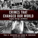 Crimes That Changed Our World Tragedy, Outrage, and Reform, Paul H. Robinson