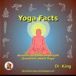 Yoga Facts Answers to some important questions about Yoga, Dr. King