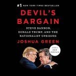 Devil's Bargain Steve Bannon, Donald Trump, and the Storming of the Presidency, Joshua Green