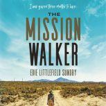 The Mission Walker I was given three months to live..., Edie Littlefield Sundby
