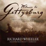 Witness to Gettysburg Inside the Battle That Changed the Course of the Civil War, Richard Wheeler