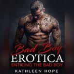 Bad Boy Erotica: Enticing the Bad Boy, Kathleen Hope