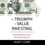The Triumph of Value Investing Smart Money Tactics for the Post-Recession Era, Janet Lowe