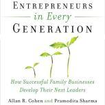 Entrepreneurs in Every Generation How Successful Family Businesses Develop Their Next Leaders, Allan Cohen