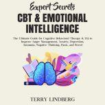 Expert Secrets – CBT & Emotional Intelligence: The Ultimate Guide for Cognitive Behavioral Therapy & EQ to Improve Anger Management, Anxiety, Depression, Insomnia, Negative Thinking, Panic, and Stress!, Terry Lindberg
