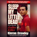 Sleep My Little Dead The True Story of the Zodiac Killer, Kieran Crowley