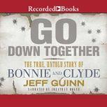 Go Down Together The True, Untold Story of Bonnie and Clyde, Jeff Guinn