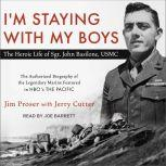 I'm Staying with My Boys The Heroic Life of Sgt. John Basilone, USMC, Jerry Cutter