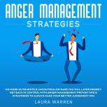 Anger Management Strategies No More Outbursts & Uncontrolled Rage You Will Later Regret. Get Back in Control with Anger Management Proven Tips & Strategies to Always Make Your Better Judgement Win, Roger C. Brink