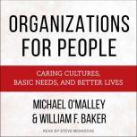 Organizations for People Caring Cultures, Basic Needs, and Better Lives, William F. Baker