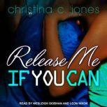 Release Me If You Can, Christina C. Jones