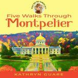 Five Walks Through Montpelier What Are You Looking At?! Walking Tours, Kathryn Guare