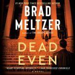 Dead Even A Novel, Brad Meltzer