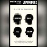 Smarter Than You Think How Technology Is Changing Our Minds For the Better, Clive Thompson