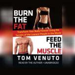 Burn the Fat, Feed the Muscle Transform Your Body Forever Using the Secrets of the Leanest People in the World, Tom Venuto