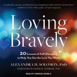Loving Bravely 20 Lessons of Self-Discovery to Help You Get the Love You Want, PhD Solomon
