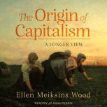 The Origin of Capitalism A Longer View, Ellen Meiksins Wood