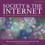 Society and the Internet, 2nd Edition How Networks of Information and Communication are Changing Our Lives, Mark Graham