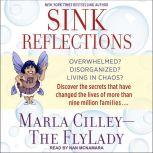 Sink Reflections Overwhelmed? Disorganized? Living in Chaos? Discover the Secrets That Have Changed the Lives of More Than Half a Million Families, Marla Cilley