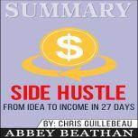 Summary of Side Hustle From Idea to Income in 27 Days by Chris Guillebeau, Abbey Beathan