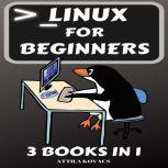 Linux for Beginners 3 BOOKS IN 1, ATTILA KOVACS