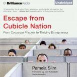 Escape from Cubicle Nation From Corporate Prisoner to Thriving Entrepreneur, Pamela Slim