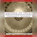 Empires of Trust How Rome Built—and America Is Building, Thomas F. Madden