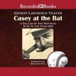 Casey at the Bat A Ballad of the Republic Sung in the Year 1888, Ernest Lawrence Thayer