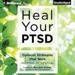 Heal Your PTSD Dynamic Strategies That Work, Michele Rosenthal