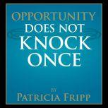 Opportunity Does Not Knock Once, Patricia Fripp