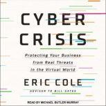 Cyber Crisis Protecting Your Business from Real Threats in the Virtual World, Eric Cole