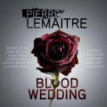 Blood Wedding, Pierre Lemaitre
