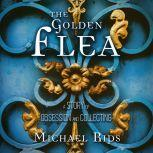 The Golden Flea A Story of Obsession and Collecting, Michael Rips