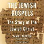 The Jewish Gospels The Story of the Jewish Christ, Daniel Boyarin